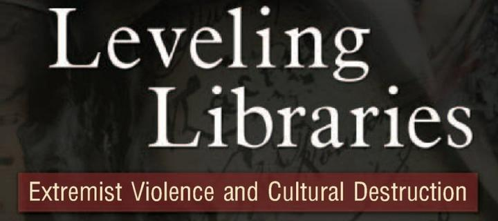 Leveling libraries: Extremist violence and cultural destruction