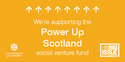 We're supporting the Power Up Scotland social venture fund (The University of Edinburgh and Big Issue Invest)