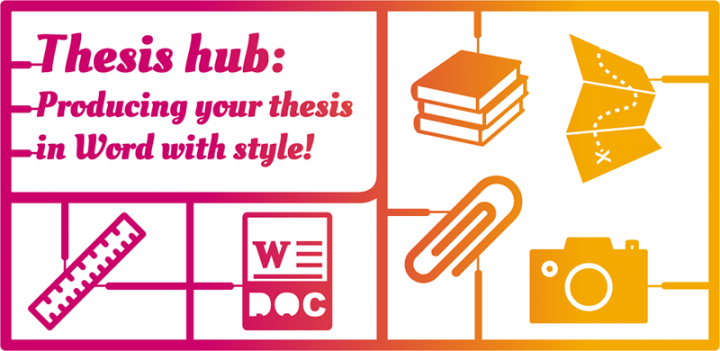 Thesis Hub: Producing your thesis in Word with style!