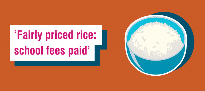 Fairtrade Fortnight 6 word story for rice - 'Fairly priced rice: school fees paid'