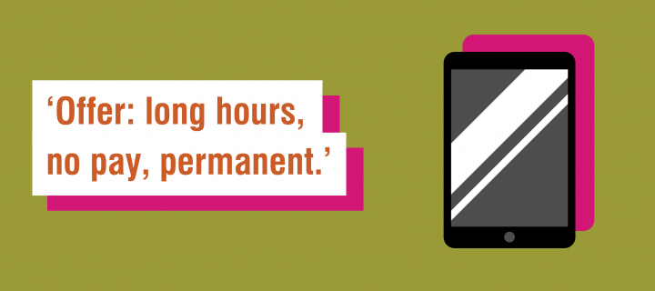 Fairtrade Fortnight 6 word story for electronics - 'offer: long hours, no pay, permanent'